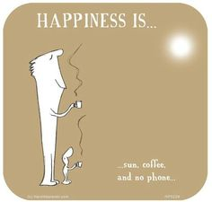 Happiness is sun, coffee and no phone - Life Is Good, My Life, Last Lemon, Coffee Humor, Coffee Coffee, Love No More, Happy Quotes, Happiness Quotes, Cool Cartoons