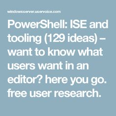 PowerShell: ISE and tooling ideas) – want to know what users want in an editor? free user research. Network Infrastructure, Windows Server, Research, Editor, Ms, Tech, Random, Free, Ideas