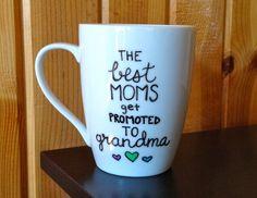 New Grandma Coffee Mug - The Best Moms Get Promoted To Grandma by Hinzpirations on Etsy https://www.etsy.com/listing/208281080/new-grandma-coffee-mug-the-best-moms-get
