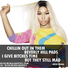 Chillin out in them Beverly HIll Pads. I give bitches time but they still mad. Boss Quotes, Real Quotes, Motivational Pictures, Motivational Quotes, Nicki Minaj Pictures, Nicki Manaj, Be Still, Picture Quotes, Mad