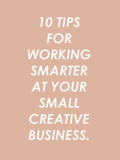 10 Steps to Working Smarter (not Harder) at Your Small Creative Business