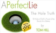 """A Perfect Life - The Hole Truth"" Golf Book for only $15.00. A Perfect Lie is offered by More Golf Today Golf Deals. Come read A Perfect Lie."