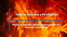 Physical and educational requirements to become a firefighter www.firealarms.tk  /  Gives more insight to what is needed to become a career firefighter.  The image is strong.