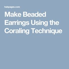 Make Beaded Earrings Using the Coraling Technique