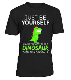 "# Just Be Yourself Unless You Want To Be A Dinosaur T-Shirt . Special Offer, not available in shops Comes in a variety of styles and colours Buy yours now before it is too late! Secured payment via Visa / Mastercard / Amex / PayPal How to place an order Choose the model from the drop-down menu Click on ""Buy it now"" Choose the size and the quantity Add your delivery address and bank details And that's it! Tags: Do you love funny animal puns"
