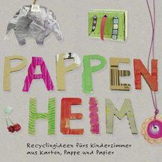 Basteln für Kinder: Pappenheim - Recyclingideen fürs Kinderzimmer aus Karton, Pappe und Papier www.afilii.de