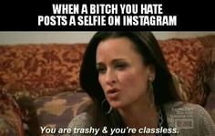 Bitch you hate rhobh real housewives of beverly hills kyle richards meme bitch you hate selfie