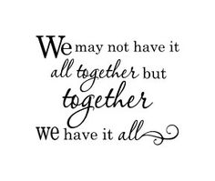 We May Not Have It All Together But Together We Have It All - Vinyl Wall Decal 23 x 18. Black will be the default color. Convo me for other sizes,