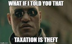 Taxation is Theft and 3 Other Truths the State Must Hide From You