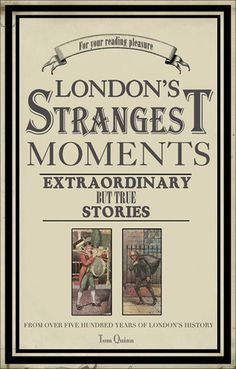 London's Strangest Tales: Extraordinary But True Stories by Tom Quinn - Reviews, Discussion, Bookclubs, Lists