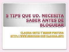 5 Tips Que Ud. Necesita Saber Antes De Bloguear Por Claudia Ortiz. by Claudia Ortiz via slideshare