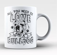 All You Need Is Love and a Bulldog - Mug