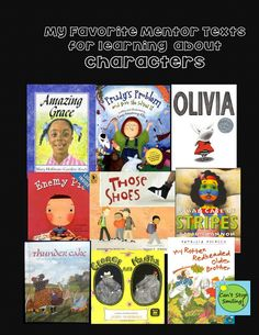 Mentor Texts to teach characters, character traits, how they change, etc.
