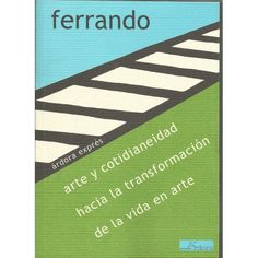 Arte y cotidianeidad : hacia la transformación de la vida en arte / Bartolomé Ferrando. -- Madrid : Árdora, 2012.   ISBN 978-84-88020-47-5.  http://absysnet.bbtk.ull.es/cgi-bin/abnetopac01?TITN=490139