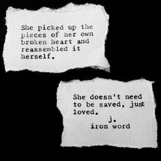 She picked up the pieces of her own broken heart and reassembled it herself. She…