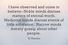 What a wonderful gift to the world it is when a noble mind is born to shine brightly in an ever darkening world of thoughtless narrowness and little substance.  VJ Mackie