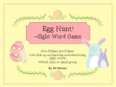 Easter Sight word game- kids hunt for Easter eggs around the room with Dolch Pre-Primer and Primer words and sentences in them- great sight word practice!  So much better than finding candy ;)