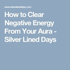 How to Clear Negative Energy From Your Aura - Silver Lined Days