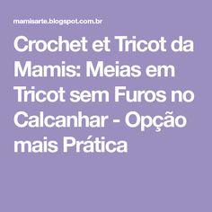 Crochet et Tricot da Mamis: Meias em Tricot  sem Furos no Calcanhar - Opção mais Prática