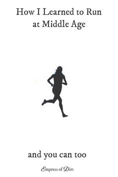Learn to Run at Middle Age Healthy Aging, Get Healthy, Health And Wellness, Health Fitness, Learn To Run, Top Blogs, The Middle, Challenges, Weight Loss