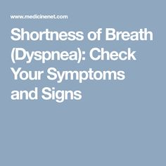 Read about causes of dyspnea (shortness of breath) and the medications used in treatment. Associated symptoms include chest pain, dizziness, and wheezing. Pinpoint your symptoms and signs with MedicineNet's Symptom Checker. Shortness Of Breath, Signs And Symptoms, Breathe, Check
