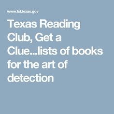 Texas Reading Club, Get a Clue...lists of books for the art of detection
