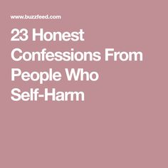 23 Honest Confessions From People Who Self-Harm