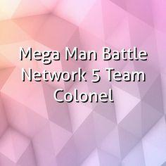"""Mega Man Battle Network 5 Team Colonel"""