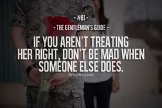 gentleman's guide #61 - if you aren't treating her right, don't be mad when someone else does