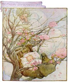Rock-a-bye baby, in the tree top. When he wind blows the cradle will rock.  Old Nursery Rhymes -