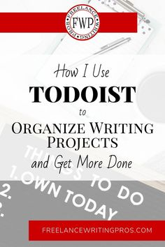 Here's how I use Todoist to organize everything from my home life to my writing career including freelance writing projects, blog management, and books.