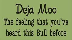 Made me laugh. Iwas thinking you could say Deja poo also...the feeling that you've heard this s_ _ _ before. :)