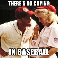 A League Of Their Own....Ha! I've used this a few times in life!