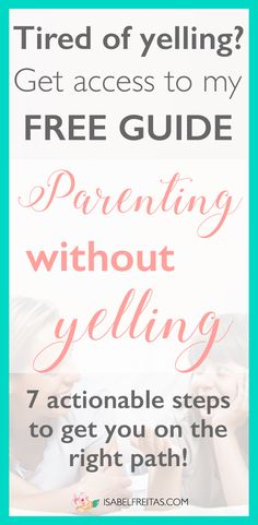 7 actionable steps to help you get on the right path, so you can start parenting without yelling. Positive Parenting   Discipline without Yelling