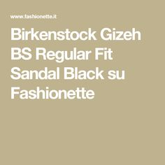 Birkenstock Gizeh BS Regular Fit Sandal Black su Fashionette