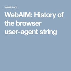 WebAIM: History of the browser user-agent string