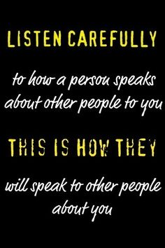 Very true. Speak kindly behind others backs or speak nothing at all. You will feel better about it in the end.