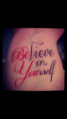 BElieve in YOUrself! Love this tattoo quote.
