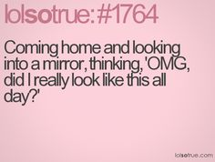 lolsotrue:#1764 EVERY DAY (i really hope i dont look like that !!)