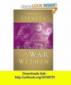 Winning the War Within Charles F. Stanley , ISBN-10: 0785264167  ,  , ASIN: B000H2M5GI , tutorials , pdf , ebook , torrent , downloads , rapidshare , filesonic , hotfile , megaupload , fileserve