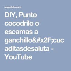 DIY, Punto cocodrilo o escamas a ganchillo/cucaditasdesaluta - YouTube