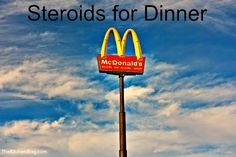 Steroids for Dinner ~ you need to read this and find out where your food comes from!