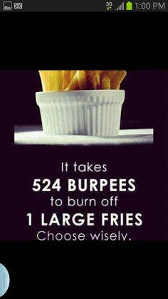 I think if food was measures in terms of burpees I think more people would keep their hands off the high calorie (or high burpee) count foods.. ughhhh burpees