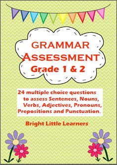 This is a perfect any time multiple choice Grammar Assessment covering Sentences, Nouns, Verbs, Adjectives, Pronouns, Prepositions and Punctuation. It will be great for first day / back to school assessment for students of Grade 1 and 2 as they only have to mark correct answers, making it quick and easy. It can also be used as a quick review during school year.