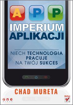 """""""Imperium aplikacji. Niech technologia pracuje na Twój sukces""""  #helion #IT #informatyka #ksiazka #aplikacje #programowanie Imperium, It, Internet, Phone, Telephone, Mobile Phones"""