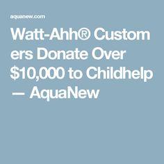 Watt-Ahh®Customers Donate Over $10,000 to Childhelp — AquaNew