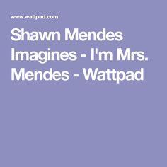 Shawn Mendes Imagines - I'm Mrs. Shawn Mendes Imagines, Wattpad, Fanfiction