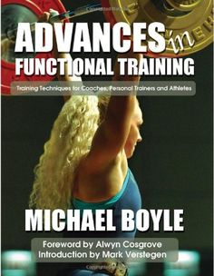 Advances in Functional Training: Training Techniques for Coaches, Personal Trainers and Athletes: Michael Boyle: 9781931046015: Amazon.com: Books