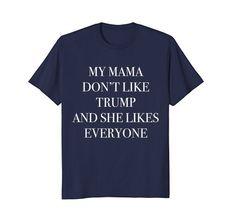 My Mama Don't Like Trump And She Likes Everyone Protest C... https://www.amazon.com/dp/B07B9W1421/ref=cm_sw_r_pi_dp_U_x_4MRRAb8W9WHNH