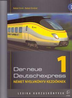 Dr. Babári Ernő - Dr. Babári Ernőné: Der Neue Deutschexpress 1 című könyvét ajánljuk a COLUMBUS NYELVSTÚDIÓ kezdő német szintű tanulói számára. Accounting, Train, Strollers